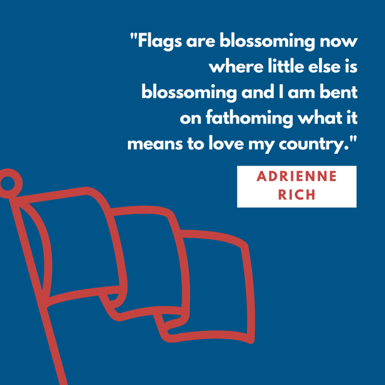 -Flags are blossoming now where little else is blossoming and I am bent on fathoming what it means to love my country.-